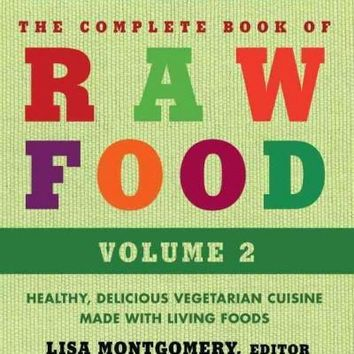 The Complete Book of Raw Food: A New Collection of More Than 400 Favorite Recipes from the World's Top Raw Food Chefs (Complete Book of Raw Food)