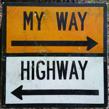 My Way or the Highway hand-painted traffic sign, distressed sign Sign 24x24, Re-use Recycled Wood in Vintage Retro Graphic Design Style