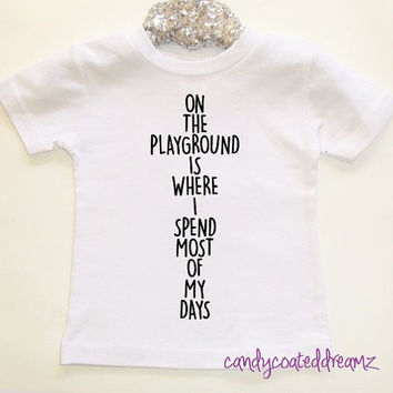 T-shirt or OnesuitU Pick Color On The playground Is Where I spend Most of My Days baby swag cute trendy girls boys shirts bodysuit