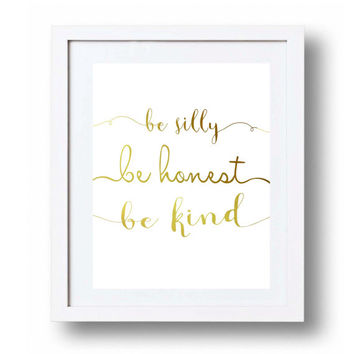 Be silly be honest be kind print Gold Nursery quote Gold typography Gold letters Inspirational nursery wall art 11x14 5x7 8x10 Gift DOWNLOAD