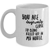 "Gifts For Writers – Writers Mug – Funny Writer Mug – Writer Coffee Mug – Author Mug – Gift For Author – ""Killed Off In My Novel"" Mug"