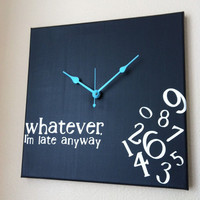 Whatever, I'm late anyway clock