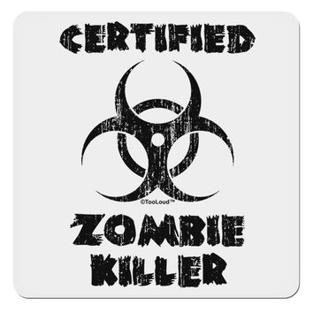 "Certified Zombie Killer - Biohazard 4x4"" Square Sticker by TooLoud"