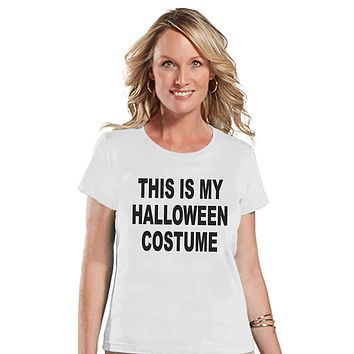 Custom Party Shop Womens This Is My Halloween Costume T-shirt