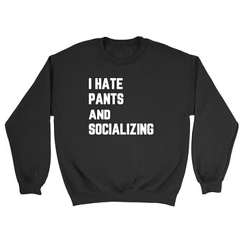 I hate pants and socializing, funny introvert, introverting, lazy day graphic Crewneck Sweatshirt