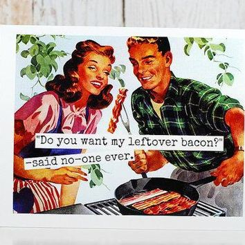 Do You Want Any Leftover Bacon? Funny Vintage Style Anniversary Card Valentines Day Card Love Card FREE SHIPPING