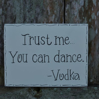 "Hand Painted Funny Wedding Reception Sign ""Trust me... You can dance. Vodka"" / Wedding Reception Sign / Funny Wedding Sign"