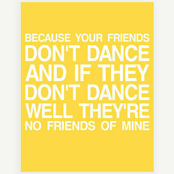 Your Friends Dont Dance Typography Poster in Yellow by colorbee