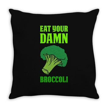 Eat Your Damn Broccoli Throw Pillow