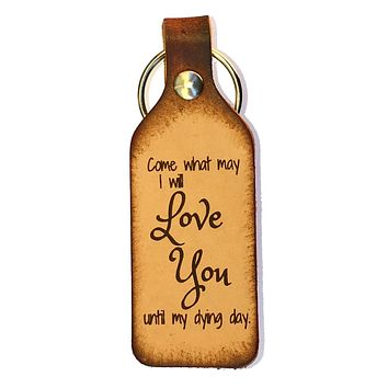 Come What May, I Will Love You Until My Dying Day Leather Keychain