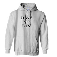 I have no tits Mens Hoodie and Womens Hoodie