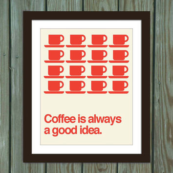 Coffee quote poster print: Coffee is always a good idea.