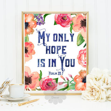 My only hope is in You Psalm 39:7 Bible verse Scripture print Christian quote wall decor wall art quote poster wall art decor typography art