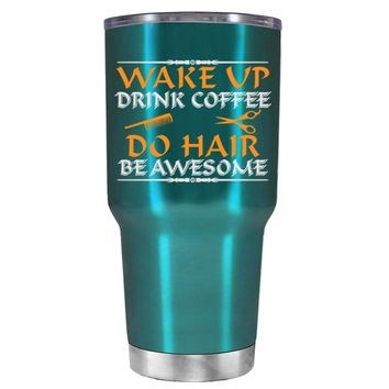 Wake Up Drink Coffee Do Hair on Teal 30 oz Tumbler Cup