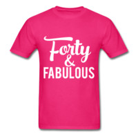Forty & Fabulous, Unisex T-Shirt