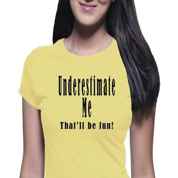 Underestimate Me, Women's Shirt, Fun Shirt, Funny Shirt, Joke Shirt, Boyfriend Tee, Power Shirt, Girl Power, Casual Shirt, Classic Tee