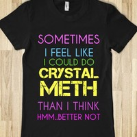 CRYSTAL METH-HMM BETTER NOT - rockgoddesstees