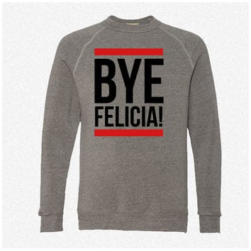Bye Felicia! fleece crewneck sweatshirt