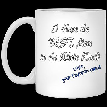 Gift For Mom, I Have The Best Mom, 11 oz  Ceramic Coffee Mug, Mother's Day Gift or Birthday Gift