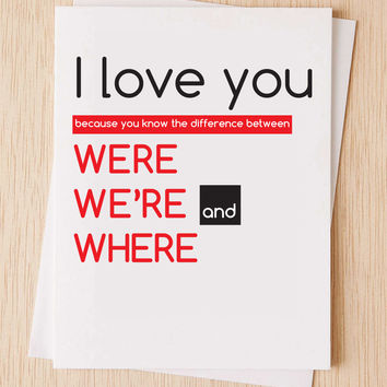 "Funny grammar card, ""I love you because you know the difference between 'were, we're & where' , Cute, anniversary card,"