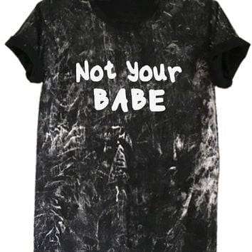Not your babe T-shirts unisex tshirt tops fashion outfits tumblr clothing