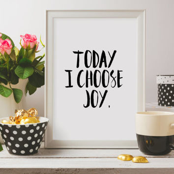 "Today I Choose Joy,Typography Print,Black and White Print,Inspirational Print,Inspirational Quote,Inspirational Art,""Today I Choose Joy"""
