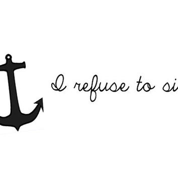 I refuse to sink anchor inspiring words temporary by pepperink