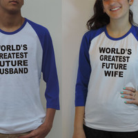 COUPLE SHIRTS Worlds Greatest Future Husband and Future Wife 3/4 Sleeve Baseball Tees Unisex Raglan Jersey wedding gift for couple Men women