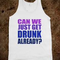 CAN WE JUST GET DRUNK ALREADY? - Underline Designs