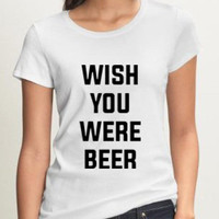 Bachelor Party Shirt Wish You Were Beer Shirt Logo Unisex T-Shirt Tee Size S,M,L,XL (W-1)