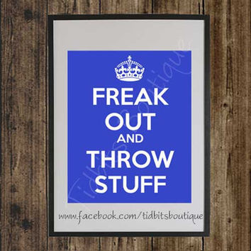 Freak Out and Throw Stuff Print, Keep Calm and Carry on Parody