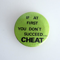 """If At First You Don't Succeed, Cheat!  1"""" Vintage Pin Back Button Badge"""