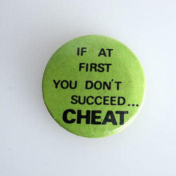 "If At First You Don't Succeed, Cheat!  1"" Vintage Pin Back Button Badge"