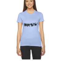 WHAT NOW 1 - Women's Tee