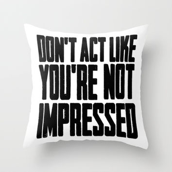 DON'T ACT LIKE YOU'RE NOT IMPRESSED Throw Pillow by John Medbury (LAZY J Studios)