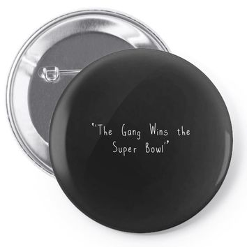 The Gang Wins The Super Bowl Pin-back button