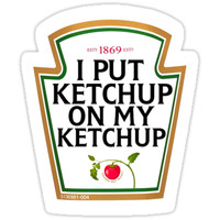 'I put ketchup on my ketchup' Sticker by MizSarie