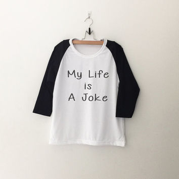 My life is a joke T-Shirt womens cute shirt gifts tumblr hipster band merch cool grunge fangirls teens girl gift girlfriends present