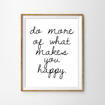 Do more of what makes you happy. Black and White Typography Print. Modern Home Decor. Inspirational Quote. Motivational Quote. Dorm Print.