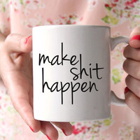Make Shit Happen Mug - Personalized Coffee Mug - Christmas Gift - Gift for Her - Unique Coffee Mug - Quote Mug - Boss Mug