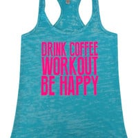 Drink coffee, workout be happy -See Tank Color Options