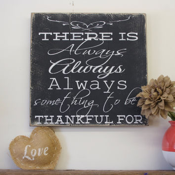 There Is Always Always Something To Be Thankful For Wood Sign Pallet Wood Sign Inspirational Sign Housewarming Gift Wedding Gift Rustic Chic