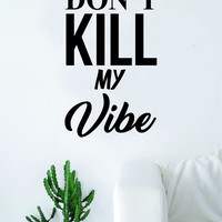 Don't Kill My Vibe Lyrics Quote Music Decal Sticker Wall Vinyl Art Words Decor Rap Hip Hop Kendrick LamarInspirational
