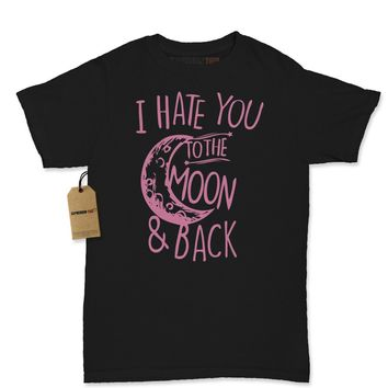 I Hate You To The Moon And Back Womens T-shirt