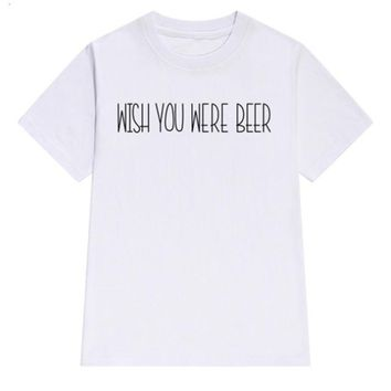 Wish You Were Beer - Drinking T-shirt
