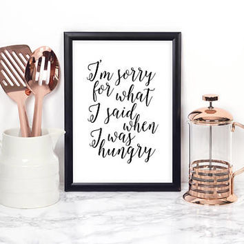 I'm Sorry For What I Said When I Was Hungry,Funny Kitchen Art,Kitchen Sign,Funny Print,Quote Posters,Humorous Quotes,Gift For Her,Husband