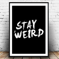 Stay Weird, Funny quote print, Motivational print, Handwritten quote, Typography poster, inspirational art, Wall decor, Wisdom Quote, words
