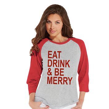 Eat Drink Be Merry Shirt - Ladies Baseball Tee - Red Raglan Shirt - Funny Christmas Outfit - Funny Drinking Shirt - Holiday Gift Idea