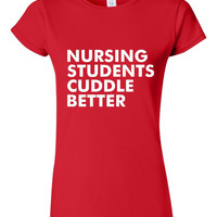 GREAT Nursing Students Cuddle Better T-shirt! Funny nursing students cuddle better shirt available in a variety of sizes and colors!
