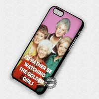 I'd Rather Be Watching Golden Girls - iPhone 7 6 Plus 5c 5s SE Cases & Covers